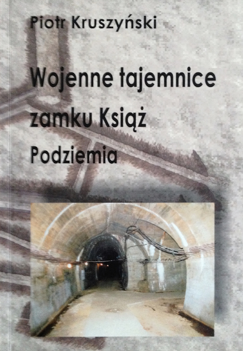 """""""Wojenne Tajemnice Zamku Książ Podziemia"""" - P. Kruszyński - Książki o Kompleksie Riese"""