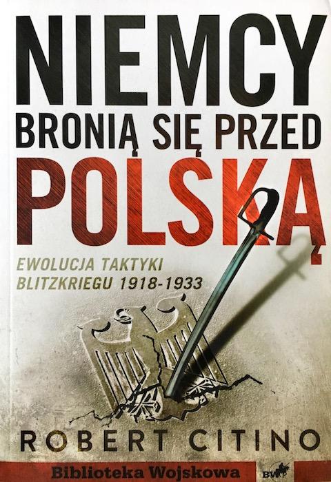 """""""Niemcy bronią się przed Polską"""" Robert Citino - Recenzja"""