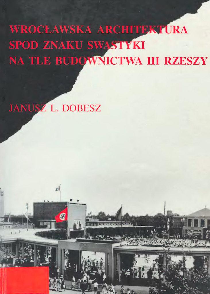 Wrocławska architektura spod znaku swastyki na tle budownictwa III Rzeszy – Janusz L. Dobesz