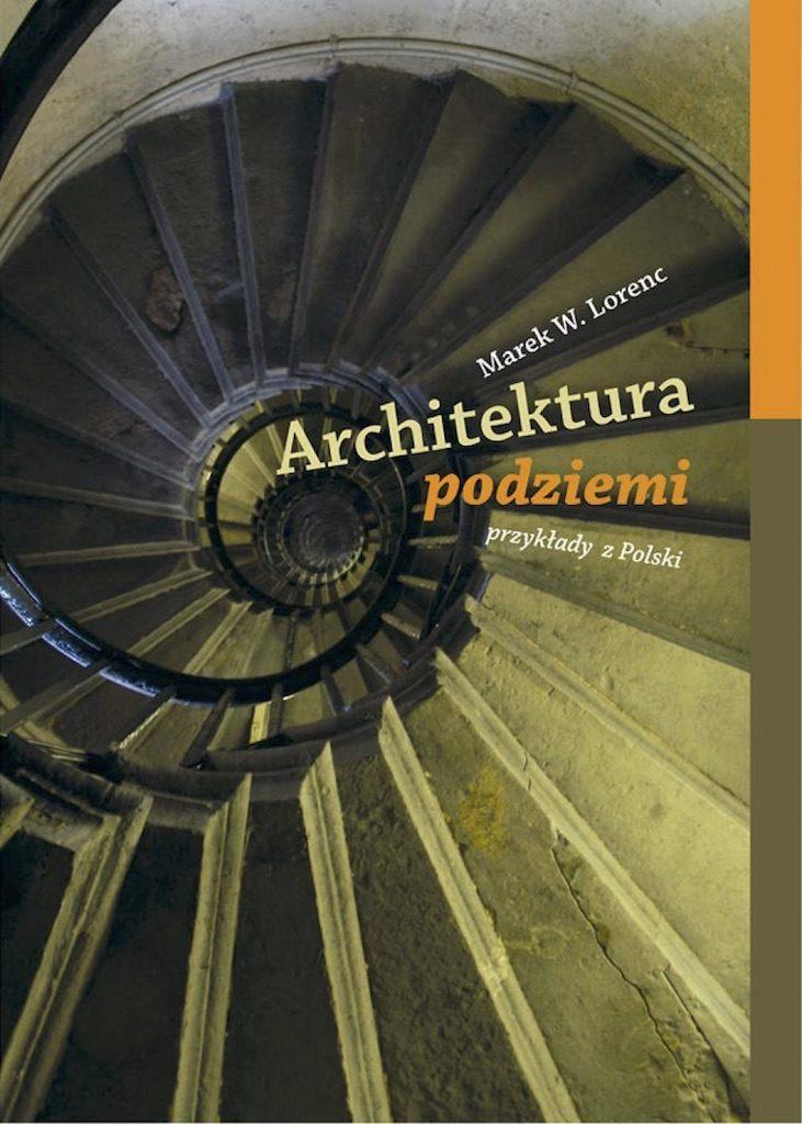 Architektura podziemi – Marek W.Lorenc