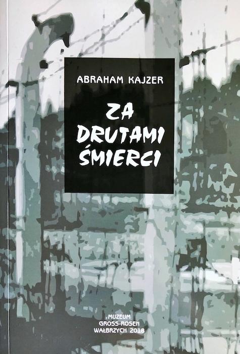 """""""Za drutami śmierci"""" Abraham Kajzer – Recenzja"""